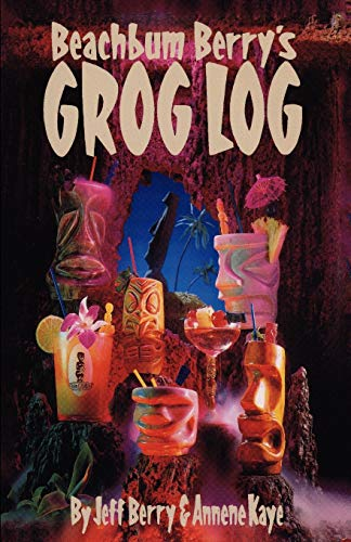 Beachbum Berry's Grog Log: A Selection of Vintage Tropical Drink Recipes. Original Creations, and New Interpretations of Old Classics von SLG Publishing