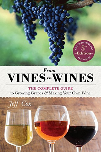 From Vines to Wines, 5th Edition: The Complete Guide to Growing Grapes and Making Your Own Wine von STOREY PUB