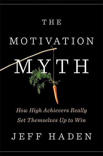 The Motivation Myth: How High Achievers Really Set Themselves Up to Win von Penguin LCC US