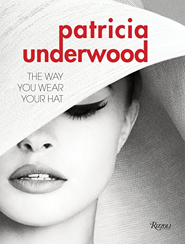 Patricia Underwood: The Way You Wear Your Hat von Rizzoli Us