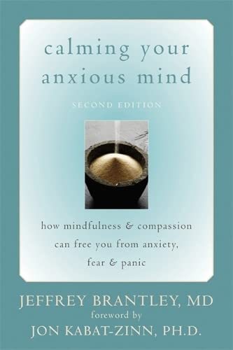 Calming Your Anxious Mind: How Mindfulness & Compassion Can Free You from Anxiety, Fear & Panic: How Mindfulness and Compassion Can Free You from Anxiety, Fear, and Panic von New Harbinger