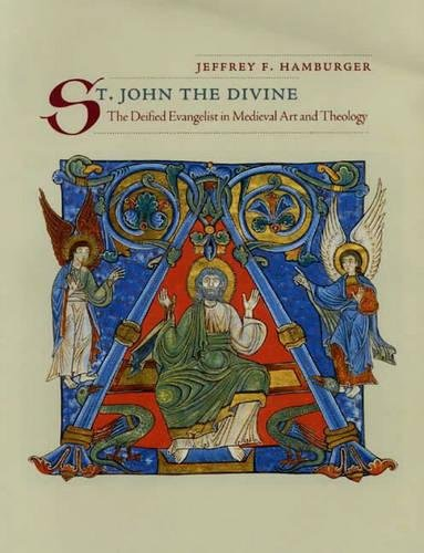 St. John the Divine: The Deified Evangelist in Medieval Art and Theology von University of California Press
