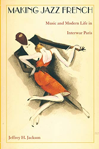 Making Jazz French: Music and Modern Life in Interwar Paris (American Encounters/Global Interactions) von Duke University Press
