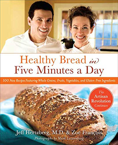 Healthy Bread in Five: 100 New Recipes Featuring Whole Grains, Fruits, Vegetables, and Gluten-Free Ingredients von THOMAS DUNNE BOOKS