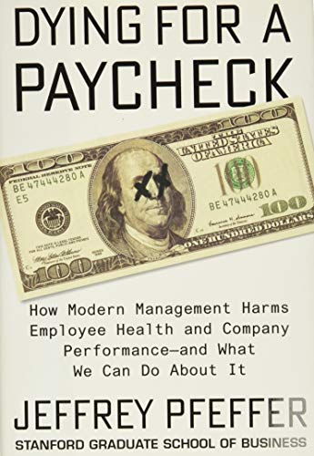 Dying for a Paycheck: How Modern Management Harms Employee Health and Company Performance―and What We Can Do About It von Harper Business