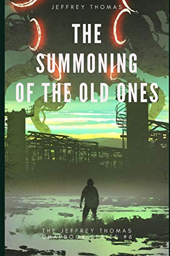The Summoning of the Old Ones: A Three-Part Lovecraftian Tale (The Jeffrey Thomas Chapbook Series, Band 6)