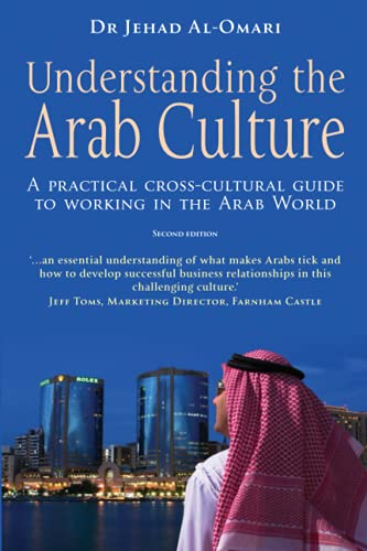 Understanding the Arab Culture, 2nd Edition: A practical cross-cultural guide to working in the Arab world (Working With Other Cultures)