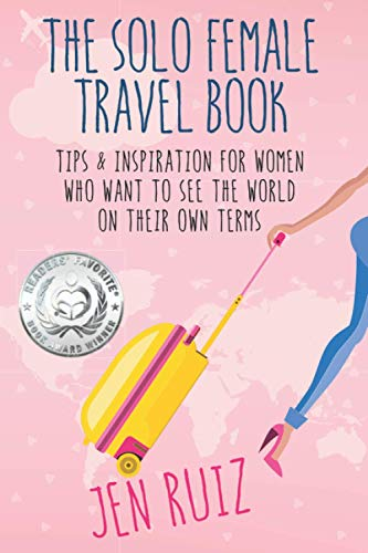 The Solo Female Travel Book: Tips and Inspiration for Women Who Want to See the World on Their Own Terms von Jen on a Jet Plane