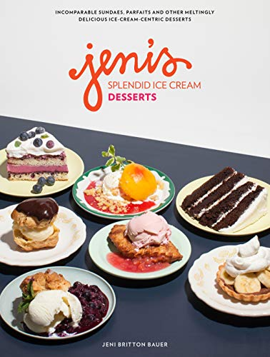 Jeni's Splendid Ice Cream Desserts: 100 Addictively Good Ice-Cream-Centric Desserts