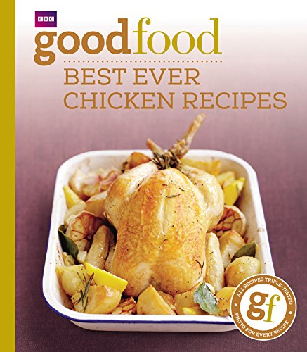 Good Food: Best Ever Chicken Recipes: Triple-tested Recipes: 101best Ever Chicken Recipes von BBC Books