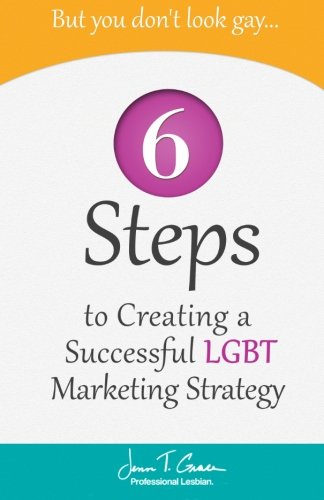 But You Don't Look Gay...: 6 Steps in Creating a Successful LGBT Marketing Strategy von CreateSpace Independent Publishing Platform
