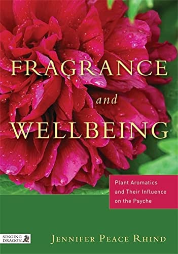 Fragrance & Wellbeing: Plant Aromatics and Their Influence on the Psyche von Singing Dragon