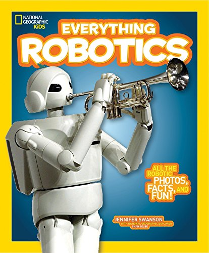 National Geographic Kids Everything Robotics: All the Photos, Facts, and Fun to Make You Race for Robots von National Geographic Children's Books