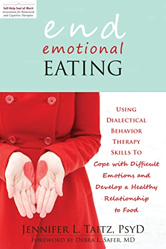 End Emotional Eating: Using Dialectical Behaviour Skills to Comfort Yourself without Food: Using Dialectical Behavior Therapy Skills to Cope with ... and Develop a Healthy Relationship to Food von New Harbinger Publications