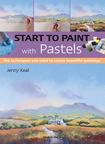 Start to Paint with Pastels: The Techniques You Need to Create Beautiful Paintings von Search Press Ltd