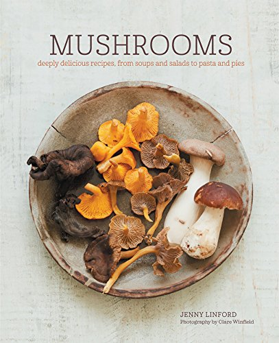 Mushrooms: Deeply delicious recipes, from soups and salads to pasta and pies von Ryland, Peters & Small Ltd