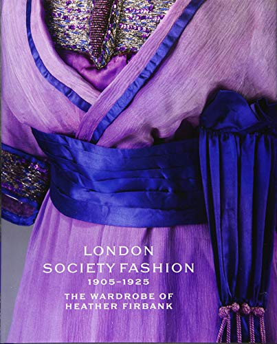 London Society Fashion 1905-1925: The Wardrobe of Heather Firbank von Victoria & Albert Museum