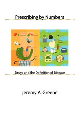 Prescribing by Numbers: Drugs and the Definition of Disease von Johns Hopkins University Press