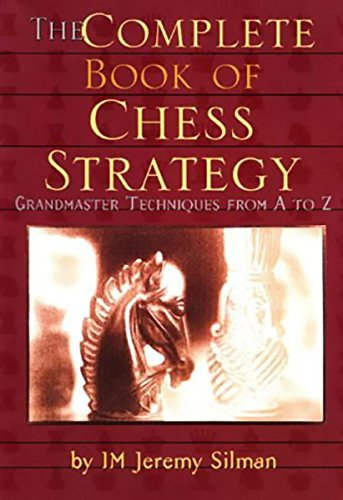 Silman, J: Complete Book of Chess Strategy: Grandmaster Techniques from A to Z von Siles Press
