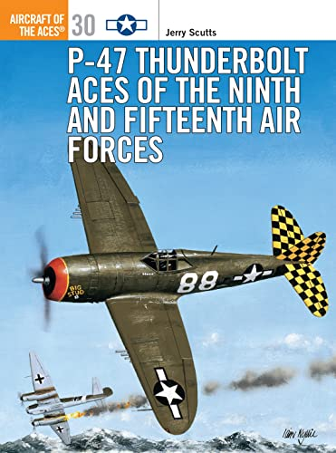 P-47 Thunderbolt Aces of the Ninth and Fifteenth Air Forces (Aircraft of the Aces, Band 30)