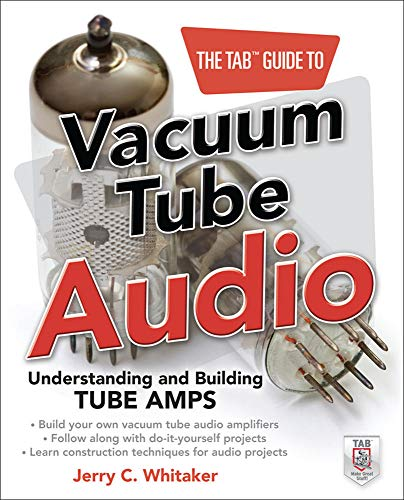 The Tab Guide to Vacuum Tube Audio: Understanding And Building Tube Amps (Tab Electronics) von McGraw-Hill/Tab Electronics