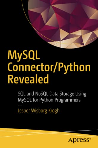 MySQL Connector/Python Revealed: SQL and NoSQL Data Storage Using MySQL for Python Programmers von Apress