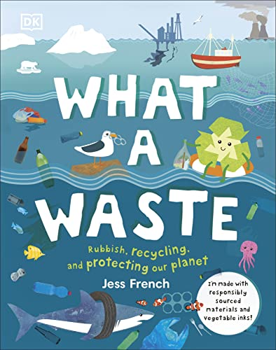 What A Waste: Rubbish, Recycling, and Protecting our Planet von DK Children