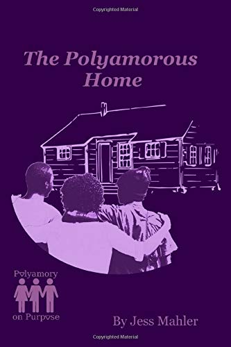 The Polyamorous Home (The Polyamory on Purpose Guides, Band 2) von Independently published