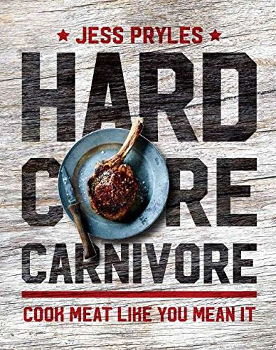 Hardcore Carnivore: Cook Meat Like You Mean it von Murdoch Books