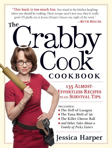 The Crabby Cook Cookbook: 135 Almost-Effortless Recipes Plus Survival Tips von Workman Publishing