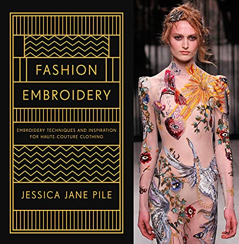 Fashion Embroidery: Embroidery Techniques and Inspiration for Haute-Couture Clothing
