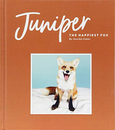 Coker, J: Juniper: The Happiest Fox: (books about Animals, Fox Gifts, Animal Picture Books, Gift Ideas for Friends) von Chronicle Books