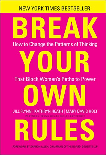 Break Your Own Rules: How to Change the Patterns of Thinking that Block Women's Paths to Power von Jossey-Bass