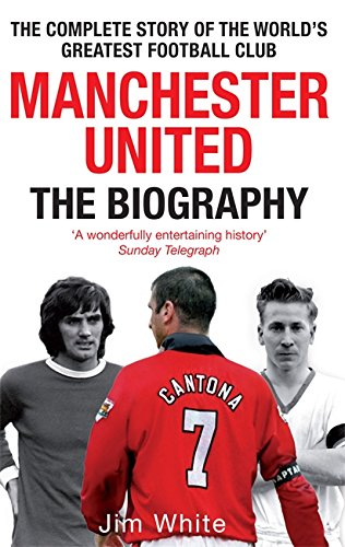 Manchester United: The Biography: The complete story of the world's greatest football club von Sphere