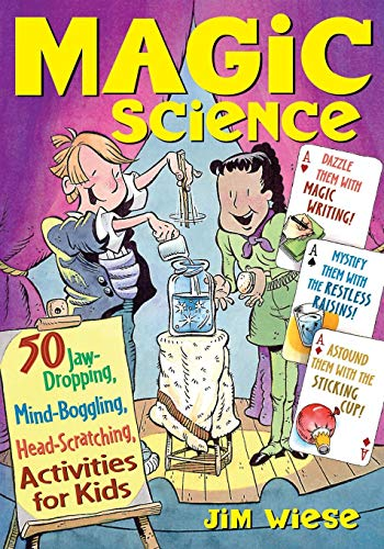 Magic Science: 50 Jaw-dropping, Mind-boggling, Head-scratching Activities for Kids von Wiley