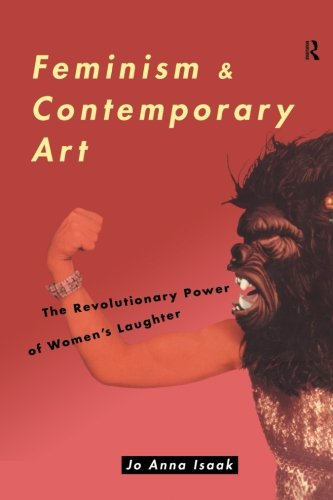 Feminism and Contemporary Art: The Revolutionary Power of Women's Laughter (Re Visions: Critical Studies in the History and Theory of Art) von Routledge