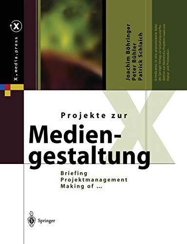 Projekte zur Mediengestaltung: Briefing, Projektmanagement, Making of … (X.media.press) von Springer
