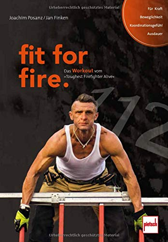 fit for fire.: Das Workout vom »Toughest Firefighter Alive« von Paul Pietsch Verlage