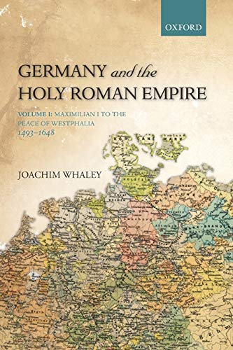 Germany and the Holy Roman Empire: Volume I: Maximilian I To The Peace Of Westphalia, 1493-1648 (Oxford History Of Early Modern Europe) von Oxford University Press, Usa