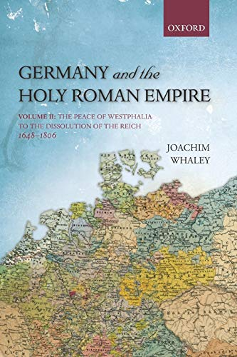 Germany and the Holy Roman Empire: Volume Ii: The Peace Of Westphalia To The Dissolution Of The Reich, 1648-1806 (Oxford History Of Early Modern Europe) von Oxford University Press