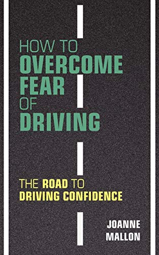 How to Overcome Fear of Driving: The Road to Driving Confidence