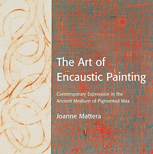 The Art of Encaustic Painting: Contemporary Expression in the Ancient Medium of Pigmented Wax von Books/DVDs