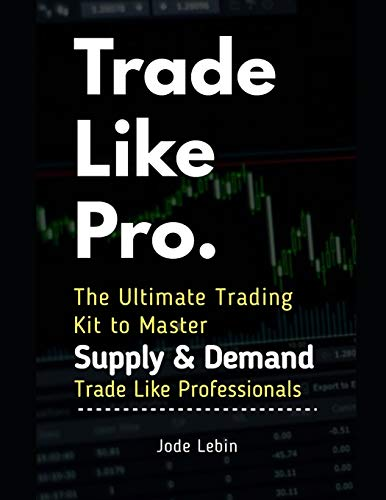 Trade Like Pro. The Ultimate Trading Kit to Master Supply & Demand: Trade Like Professionals von Independently published