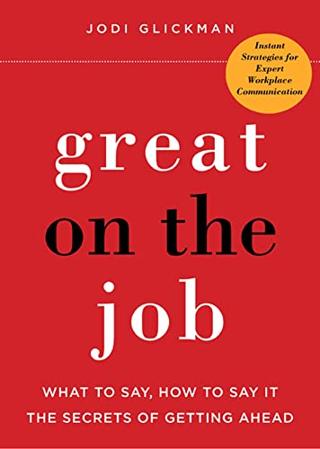 Great on the Job: What to Say, How to Say It, the Secrets of Getting Ahead