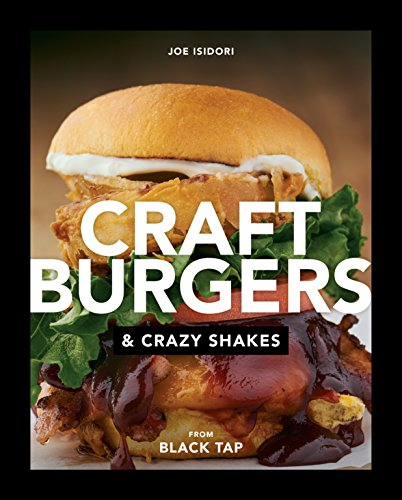Craft Burgers and Crazy Shakes from Black Tap von Pam Krauss/Avery