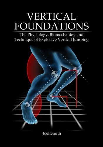 Vertical Foundations: The Physiology, Biomechanics and Technique of Explosive Vertical Jumping von Just Fly Sports
