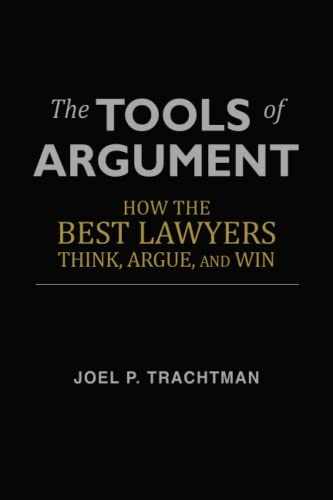 The Tools of Argument: How the Best Lawyers Think, Argue, and Win