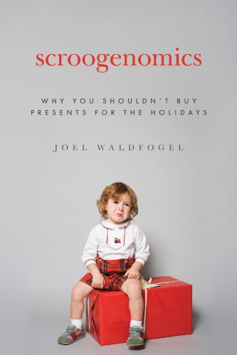 SCROOGENOMICS: Why You Shouldn't Buy Presents for the Holidays von Princeton University Press