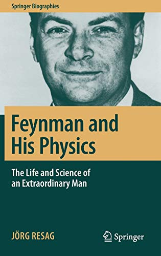 Feynman and His Physics: The Life and Science of an Extraordinary Man (Springer Biographies) von Springer