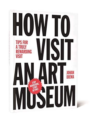 How to Visit an Art Museum: Tips for a truly rewarding visit von Bis Publishers